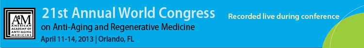 April 2013 World Congress on Anti-Aging and Regenerative Medicine