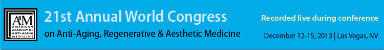 December 2013 World Congress on Anti-Aging, Regenerative & Aesthetic Medicine
