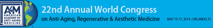 A4M May 2014 World Congress on Anti-Aging, Regenerative & Aesthetic Medicine