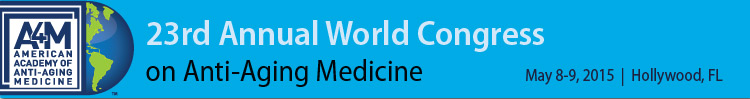 A4M May 2015 23rd World Congress on Anti-Aging Medicine