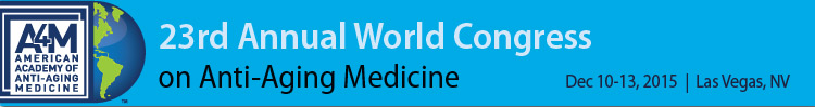 A4M December 2015 23rd World Congress on Anti-Aging Medicine