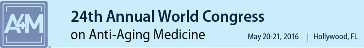 A4M May 2016 24th World Congress on Anti-Aging Medicine