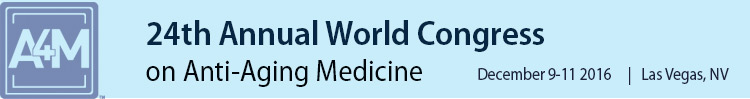 A4M December 2016 24th World Congress on Anti-Aging Medicine