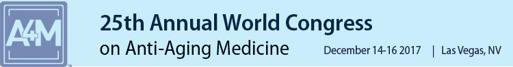A4M December 2017 25th World Congress on Anti-Aging Medicine