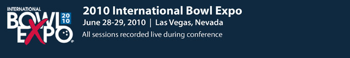 2010 International Bowl Expo June 28-29, 2010 - Las Vegas, Nevada