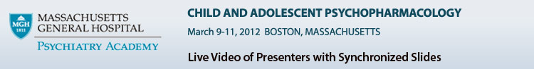 Child and Adolescent Psychopharmacology - March 9-11, 2012