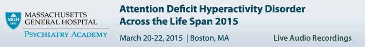 Attention Deficit Hyperactivity Disorder Across the Life Span 2014 Conference - March 2015