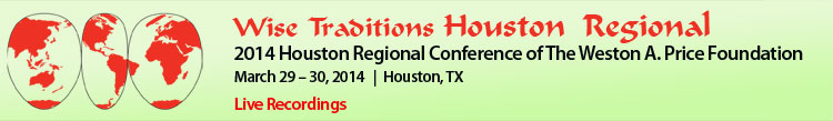 Wise Traditions 2014 Houston Regional Conference